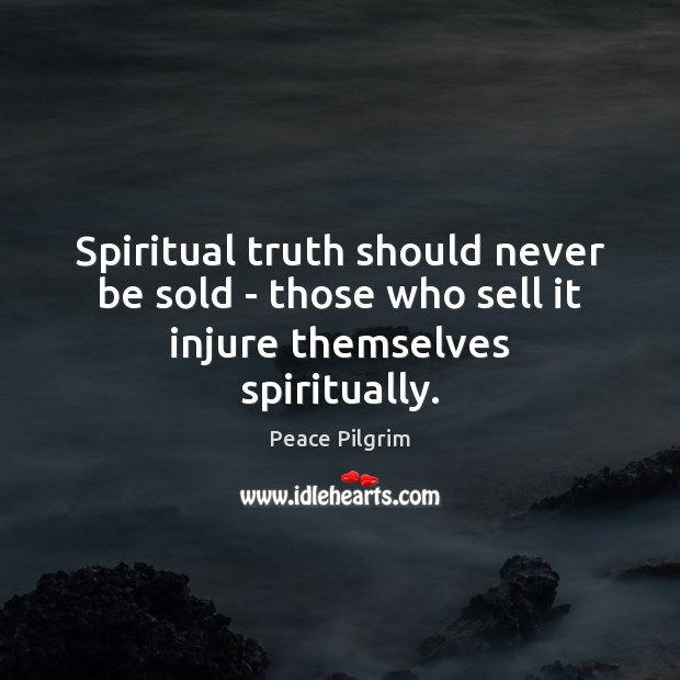 Spiritual truth should never be sold – those who sell it injure themselves spiritually. Image