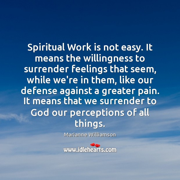 Image, Spiritual Work is not easy. It means the willingness to surrender feelings