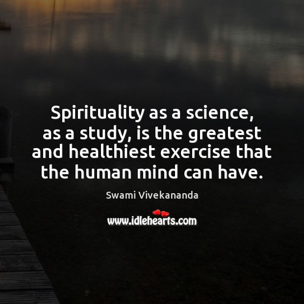 Image, Spirituality as a science, as a study, is the greatest and healthiest