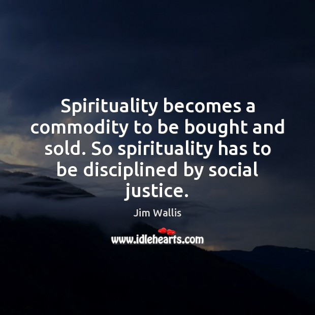 Spirituality becomes a commodity to be bought and sold. So spirituality has Image