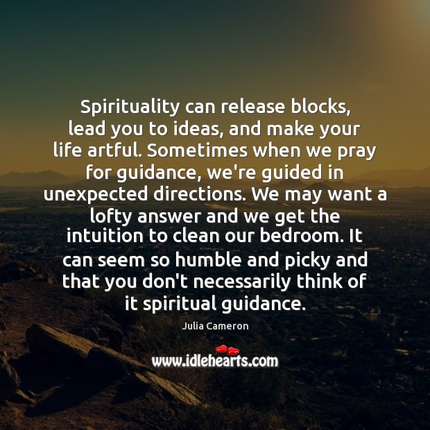 Spirituality can release blocks, lead you to ideas, and make your life Julia Cameron Picture Quote