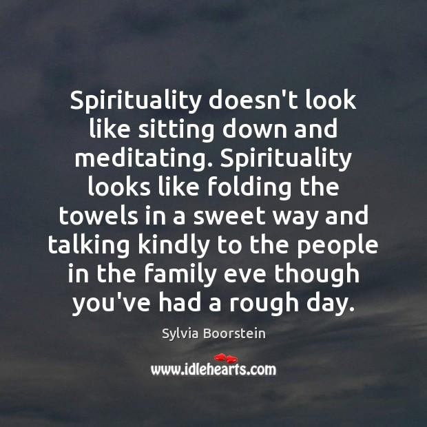 Spirituality doesn't look like sitting down and meditating. Spirituality looks like folding Image