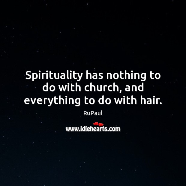 Image, Spirituality has nothing to do with church, and everything to do with hair.