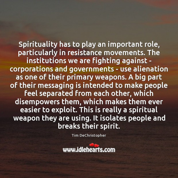 Spirituality has to play an important role, particularly in resistance movements. The Image