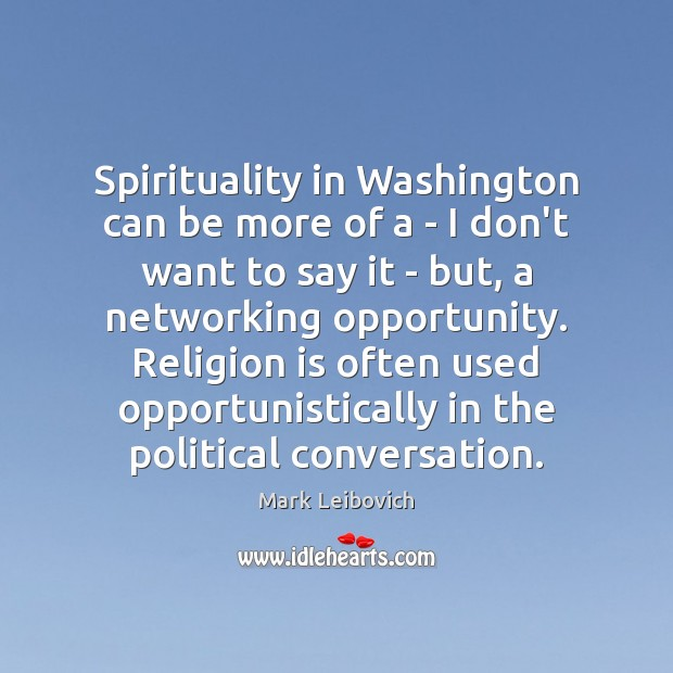 Spirituality in Washington can be more of a – I don't want Mark Leibovich Picture Quote