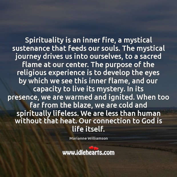 Spirituality is an inner fire, a mystical sustenance that feeds our souls. Experience Quotes Image
