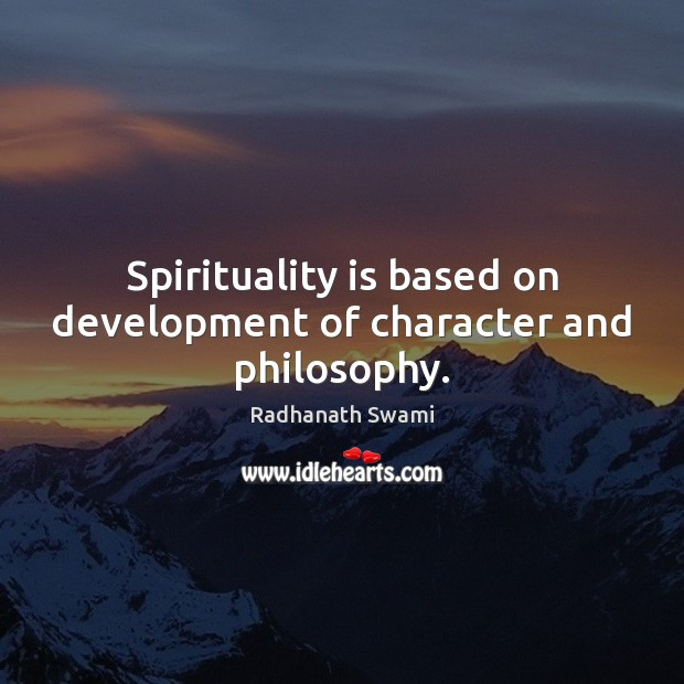 Spirituality is based on development of character and philosophy. Radhanath Swami Picture Quote