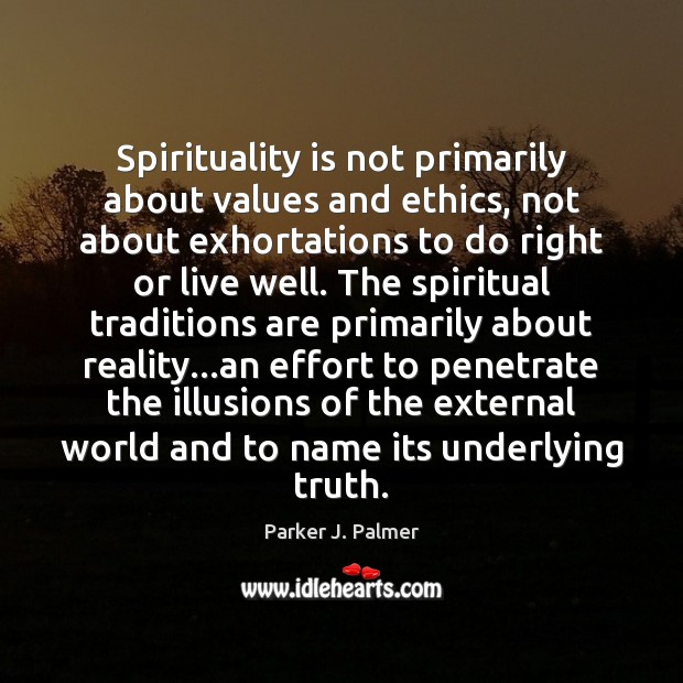Image, Spirituality is not primarily about values and ethics, not about exhortations to