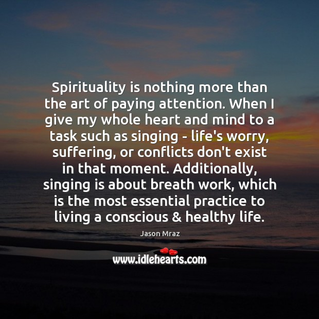 Image, Spirituality is nothing more than the art of paying attention. When I