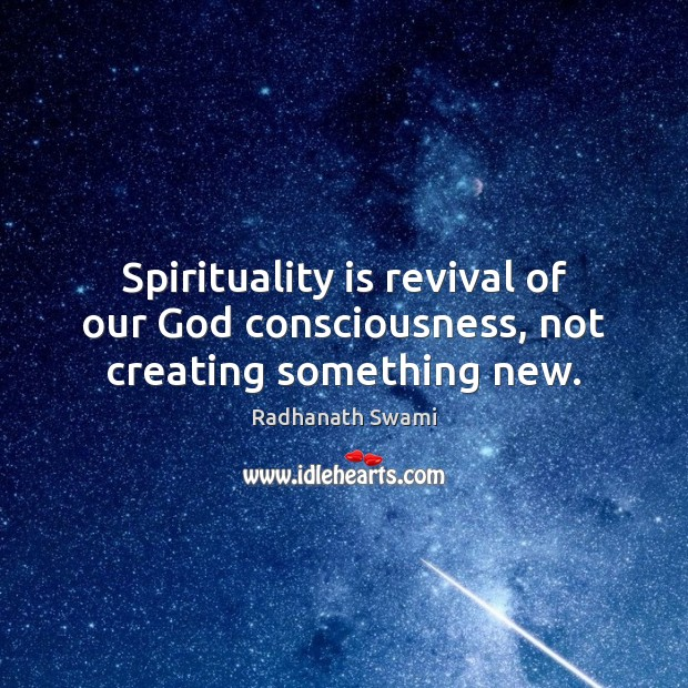 Spirituality is revival of our God consciousness, not creating something new. Radhanath Swami Picture Quote