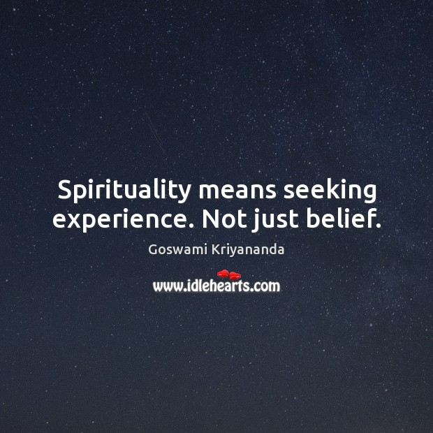 Spirituality means seeking experience. Not just belief. Image