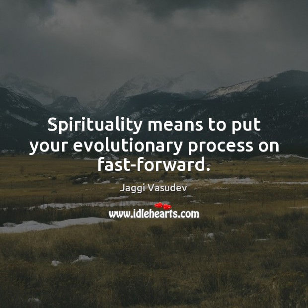 Image, Spirituality means to put your evolutionary process on fast-forward.