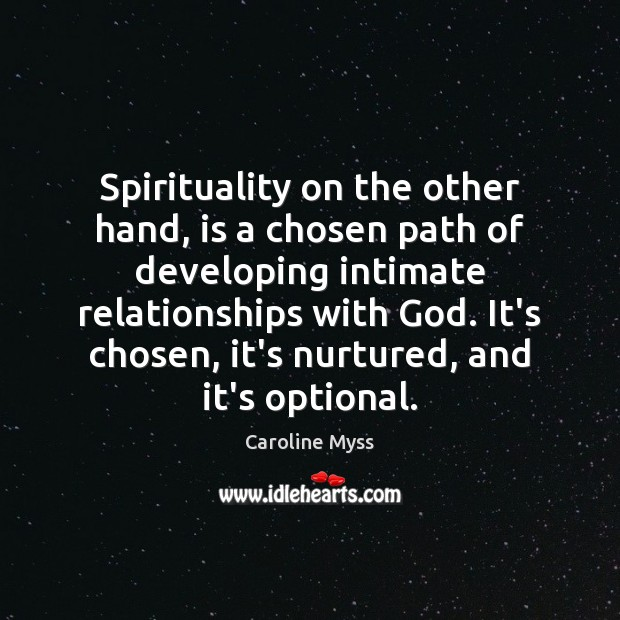 Spirituality on the other hand, is a chosen path of developing intimate Caroline Myss Picture Quote