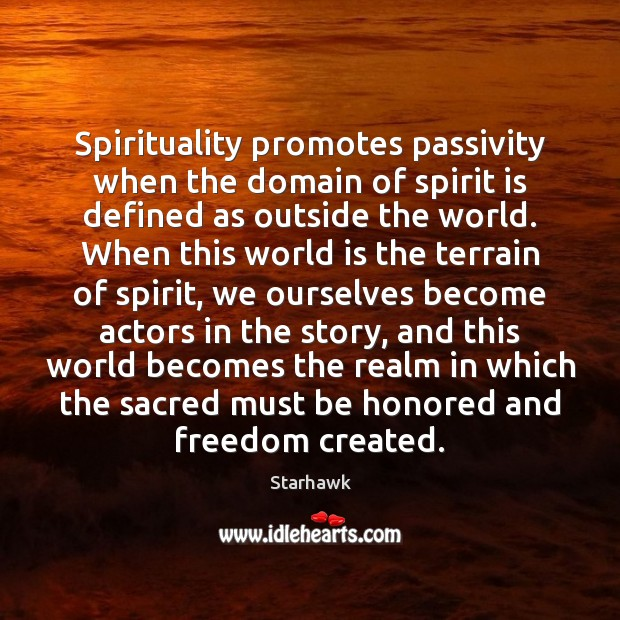 Spirituality promotes passivity when the domain of spirit is defined as outside Image