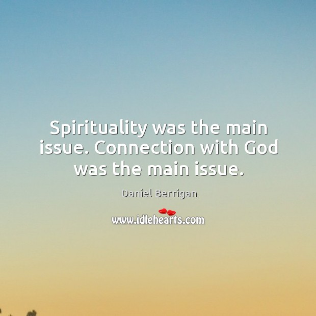 Image, Spirituality was the main issue. Connection with God was the main issue.