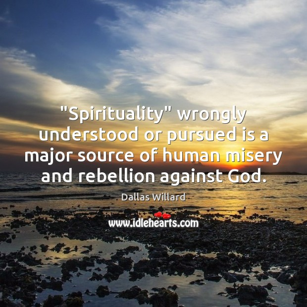 """Image, """"Spirituality"""" wrongly understood or pursued is a major source of human misery"""