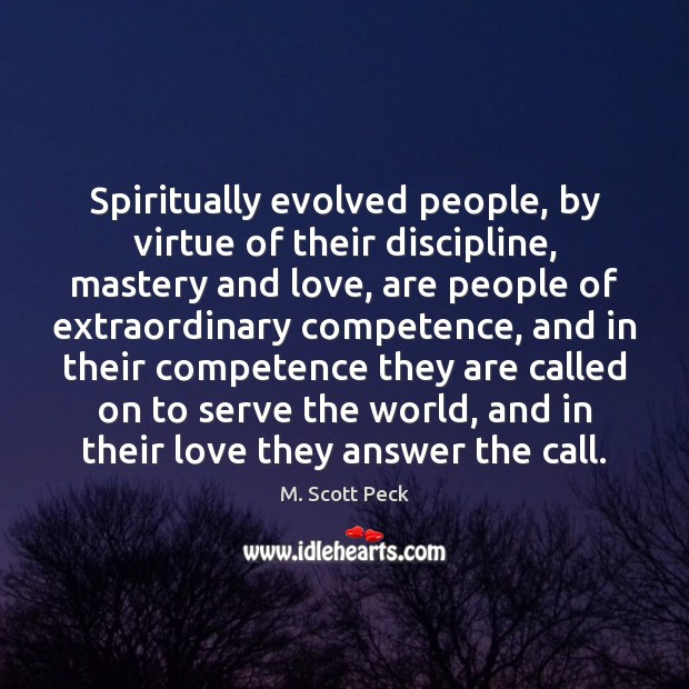 Spiritually evolved people, by virtue of their discipline, mastery and love, are Image