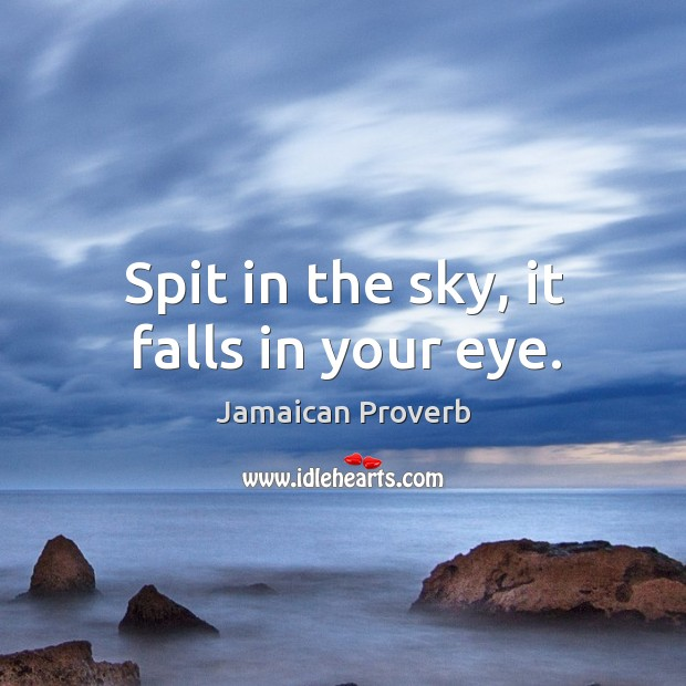 Spit in the sky, it falls in your eye. Jamaican Proverbs Image