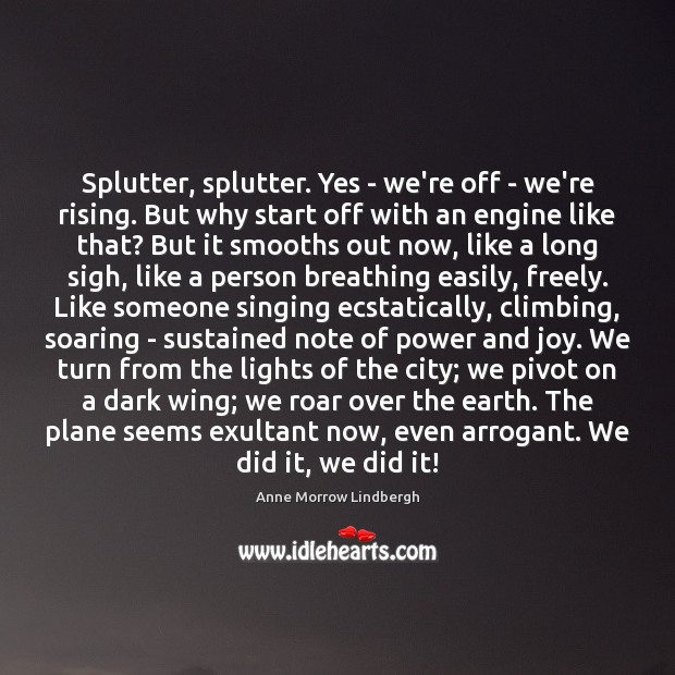 Splutter, splutter. Yes – we're off – we're rising. But why start Anne Morrow Lindbergh Picture Quote