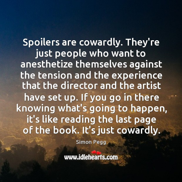 Image, Spoilers are cowardly. They're just people who want to anesthetize themselves against