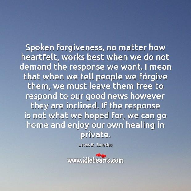 Image, Spoken forgiveness, no matter how heartfelt, works best when we do not