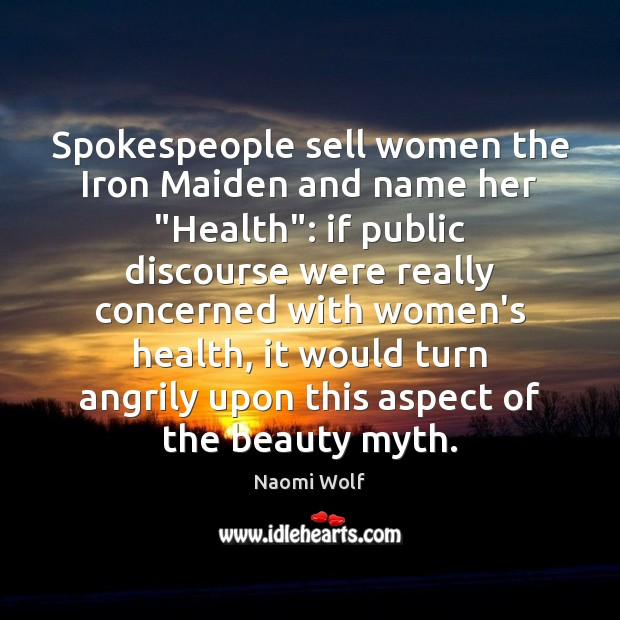 "Image, Spokespeople sell women the Iron Maiden and name her ""Health"": if public"