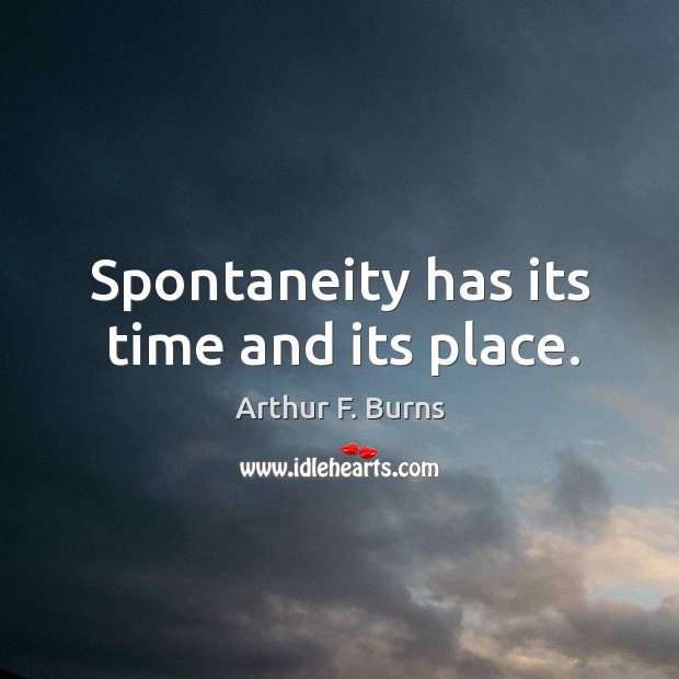 Image, Spontaneity has its time and its place.