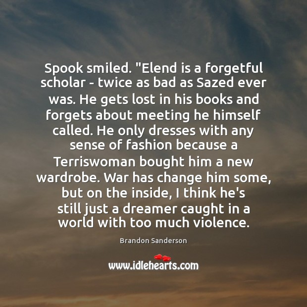 """Spook smiled. """"Elend is a forgetful scholar – twice as bad as Brandon Sanderson Picture Quote"""