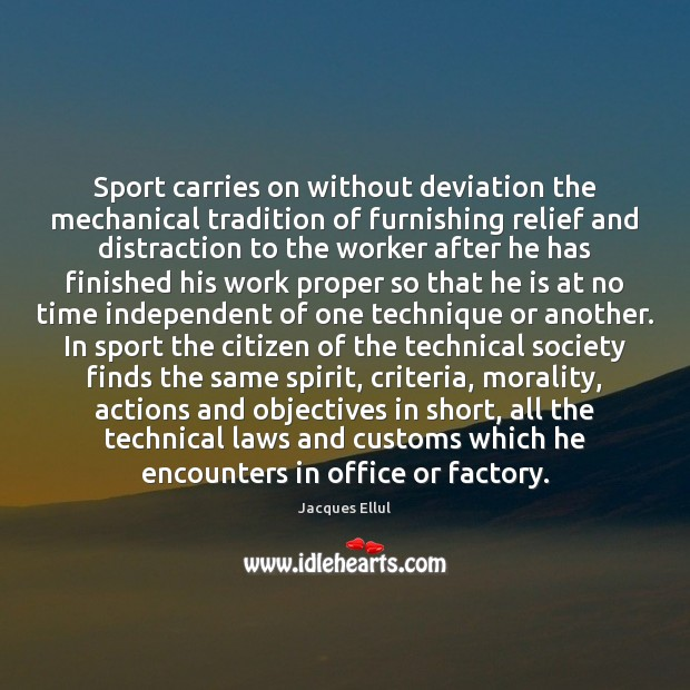 Sport carries on without deviation the mechanical tradition of furnishing relief and Jacques Ellul Picture Quote
