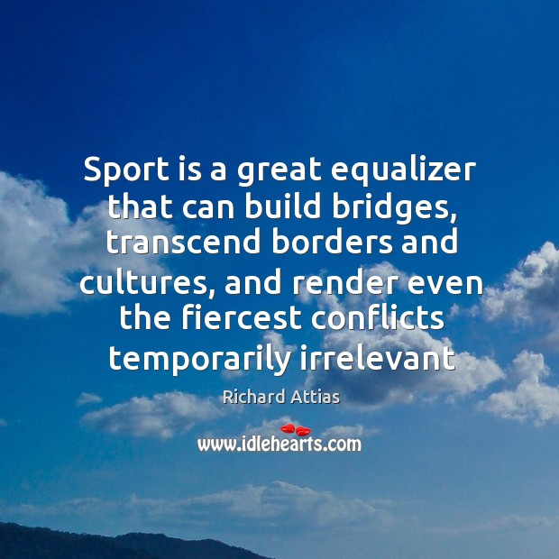 Sport is a great equalizer that can build bridges, transcend borders and Image