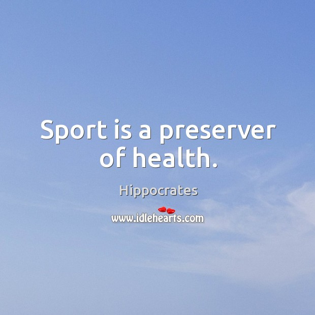 Sport is a preserver of health. Image