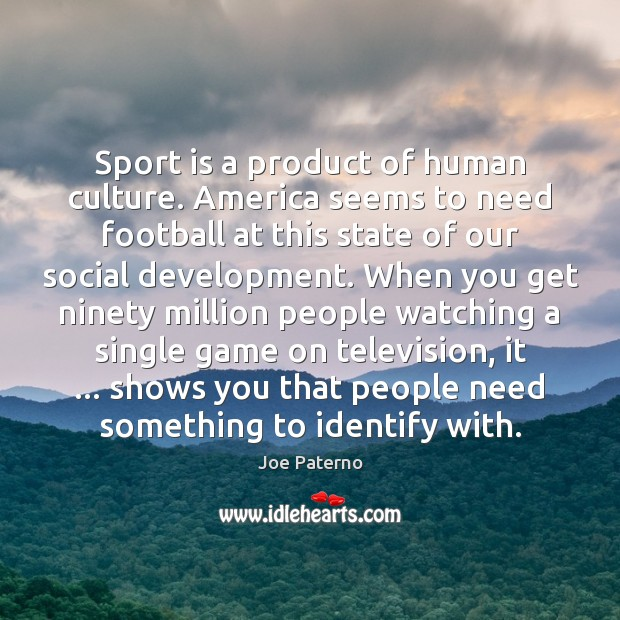 Image, Sport is a product of human culture. America seems to need football