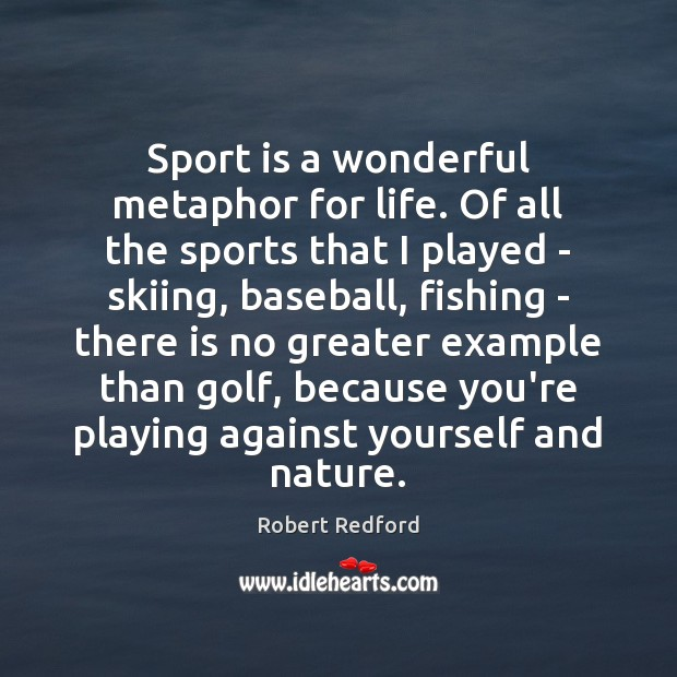 Sport is a wonderful metaphor for life. Of all the sports that Image