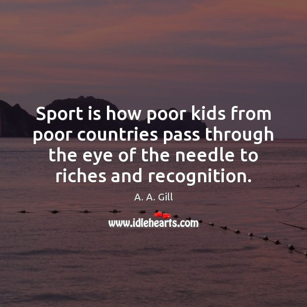 Sport is how poor kids from poor countries pass through the eye Image