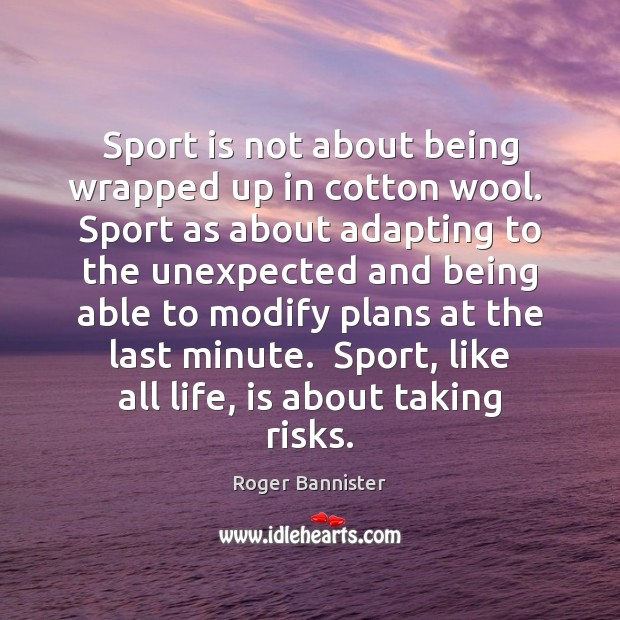 Image, Sport is not about being wrapped up in cotton wool.  Sport as
