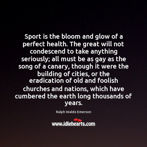 Sport is the bloom and glow of a perfect health. The great Image