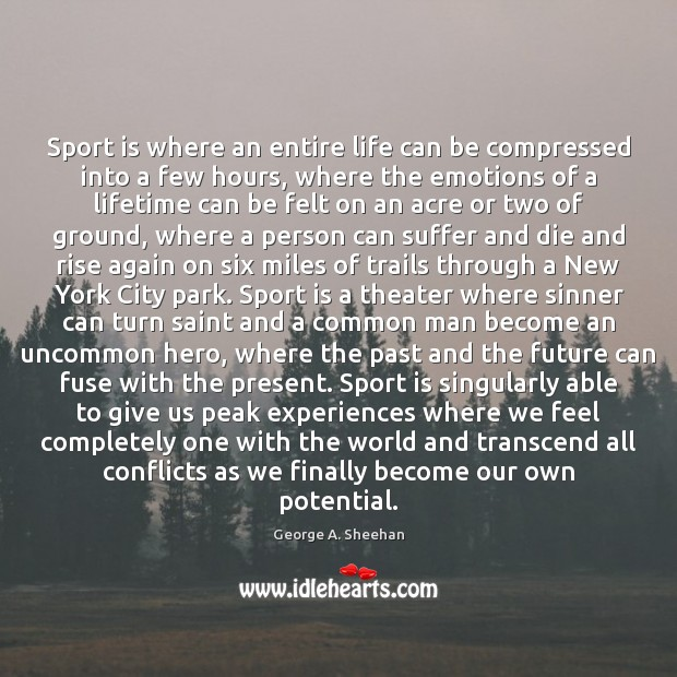 Sport is where an entire life can be compressed into a few George A. Sheehan Picture Quote