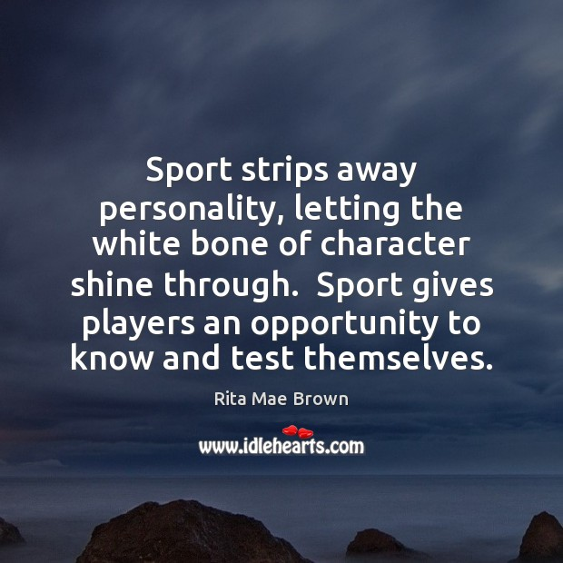 Image, Sport strips away personality, letting the white bone of character shine through.