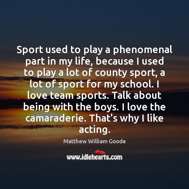 Image, Sport used to play a phenomenal part in my life, because I