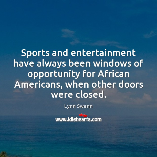 Image, Sports and entertainment have always been windows of opportunity for African Americans,
