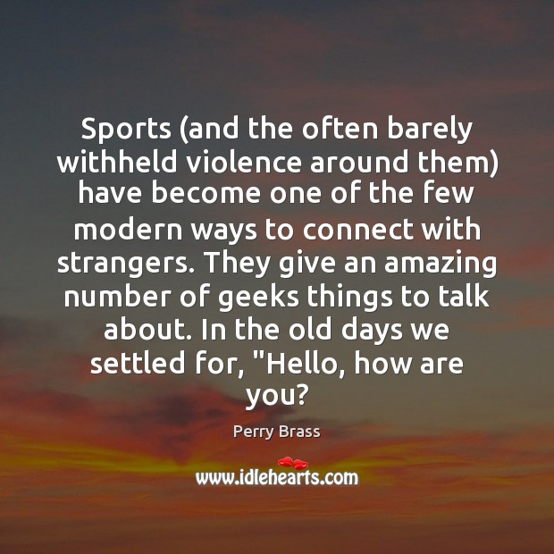 Sports (and the often barely withheld violence around them) have become one Perry Brass Picture Quote