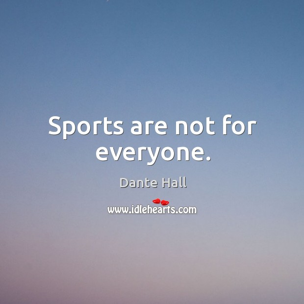 Sports are not for everyone. Image
