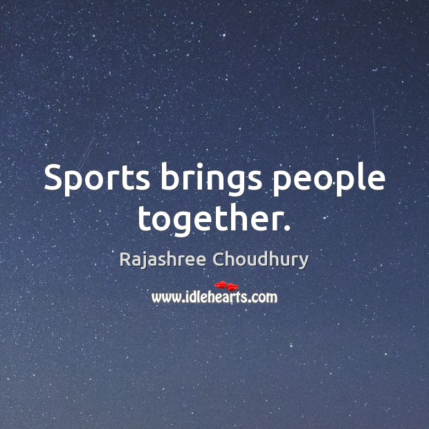 Sports brings people together. Image