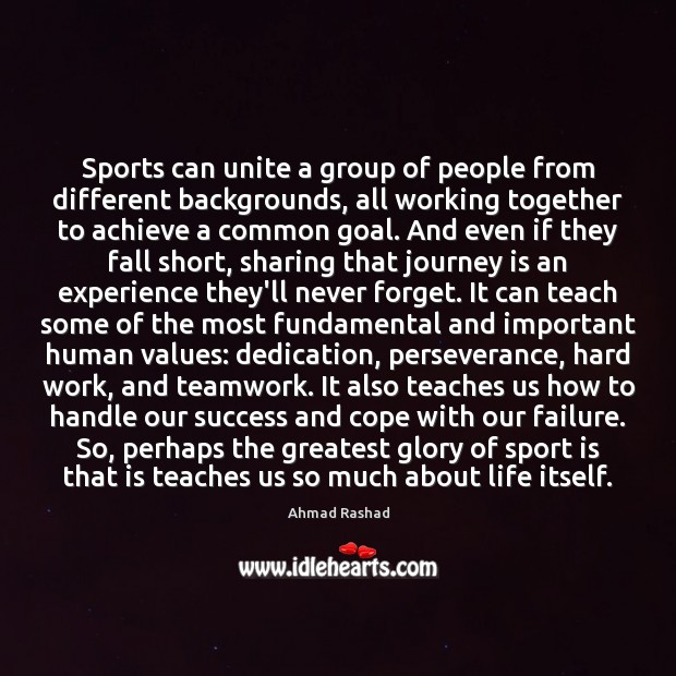 Sports can unite a group of people from different backgrounds, all working Teamwork Quotes Image