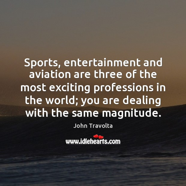 Image, Sports, entertainment and aviation are three of the most exciting professions in