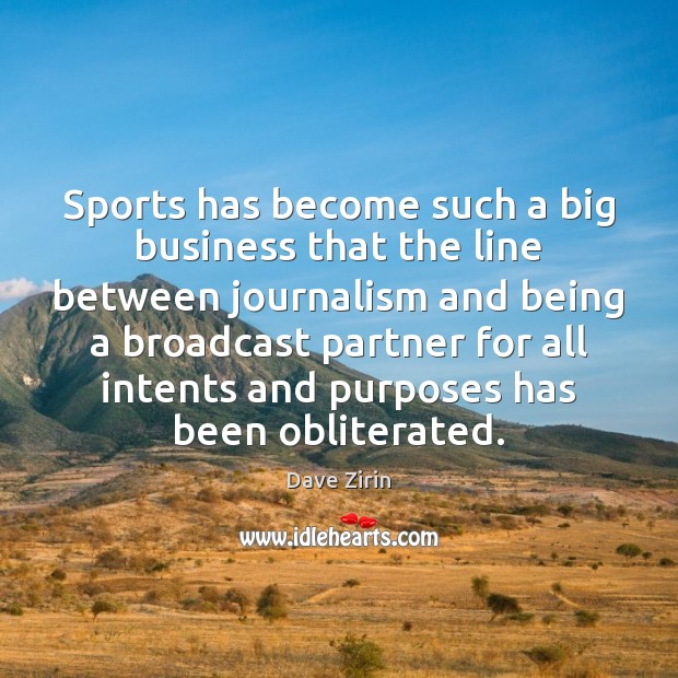 Sports has become such a big business that the line between journalism Dave Zirin Picture Quote