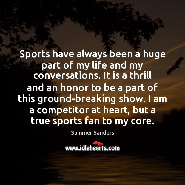 Sports have always been a huge part of my life and my Summer Sanders Picture Quote