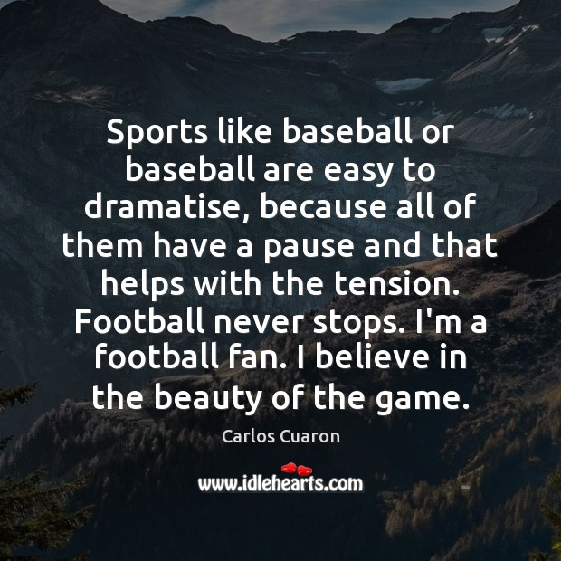 Sports like baseball or baseball are easy to dramatise, because all of Image