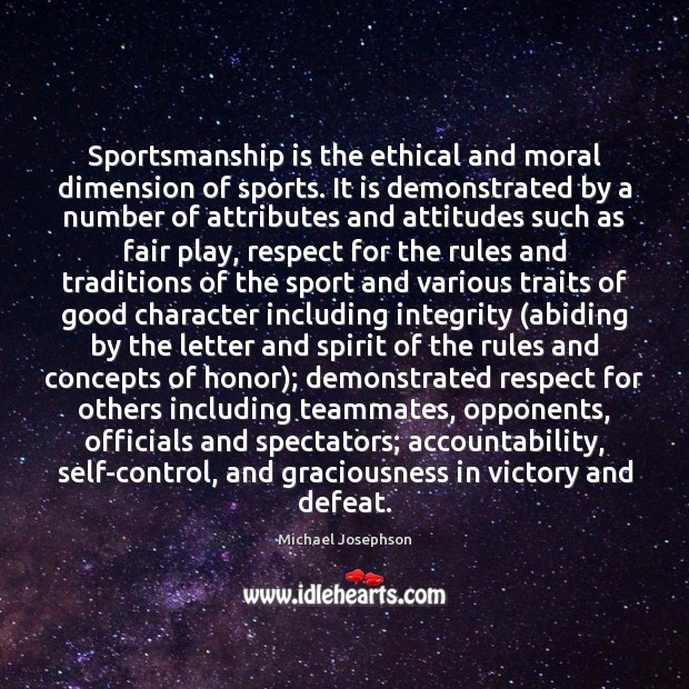 Sportsmanship is the ethical and moral dimension of sports. It is demonstrated Good Character Quotes Image
