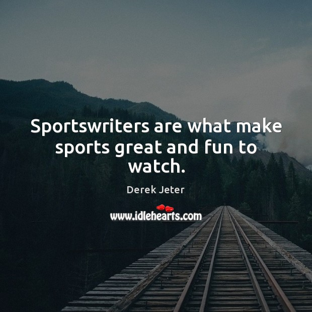 Sportswriters are what make sports great and fun to watch. Image